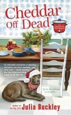 Cheddar Off Dead ebook by Julia Buckley