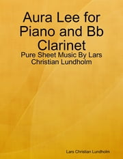 Aura Lee for Piano and Bb Clarinet - Pure Sheet Music By Lars Christian Lundholm ebook by Lars Christian Lundholm