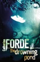 The Drowning Pond ebook by Catherine Forde