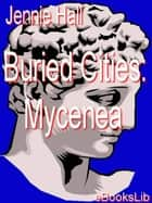 Buried Cities: Mycenea ebook by Jennie Hall
