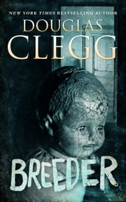 Breeder - A Novel of Supernatural Horror ebook by Douglas Clegg