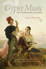 Gypsy Music in European Culture - From the Late Eighteenth to the Early Twentieth Centuries ebook by Anna G. Piotrowska,Guy R. Torr