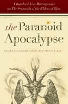 The Paranoid Apocalypse - A Hundred-Year Retrospective on The Protocols of the Elders of Zion ebook by Richard Landes, Steven T. Katz