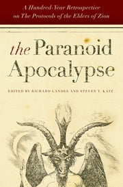 The Paranoid Apocalypse - A Hundred-Year Retrospective on The Protocols of the Elders of Zion ebook by Richard Landes,Steven T. Katz
