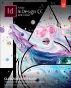 Adobe InDesign CC Classroom in a Book (2018 release) ebook by Kelly Kordes Anton, Tina DeJarld