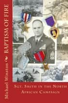 Baptism of Fire: Sgt. Smith in the North African Campaign ebook by Michael Winston