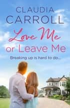 Love Me or Leave Me - Full of wonderful wit, humor and romance ebook by Claudia Carroll