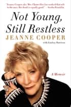 Not Young, Still Restless - A Memoir ebook by Jeanne Cooper