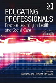 Educating Professionals - Practice Learning in Health and Social Care ebook by Professor Steven M Shardlow,Professor Mark Doel
