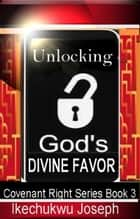 Unlocking God's Divine Favor ebook by Ikechukwu Joseph