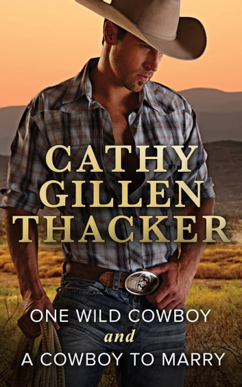 One Wild Cowboy and A Cowboy To Marry: One Wild Cowboy / A Cowboy to Marry (Mills & Boon M&B) ebook by Cathy Gillen Thacker