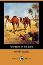 Fountains In The Sand ebook by Norman Douglas