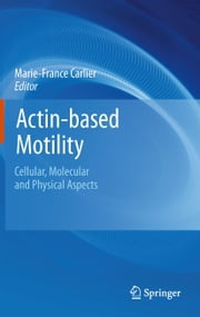 Actin-based Motility - Cellular, Molecular and Physical Aspects ebook by Marie-France Carlier