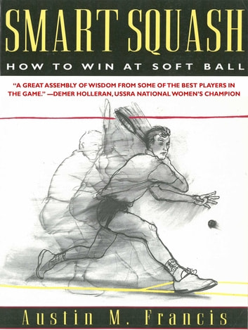 Smart Squash - How to Win at Soft Ball ebook by Austin M. Francis