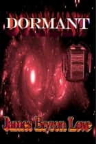 Dormant ebook by James Bryron Love