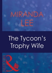 The Tycoon's Trophy Wife (Mills & Boon Modern) (Wives Wanted, Book 2) 電子書 by Miranda Lee