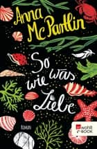 So was wie Liebe ebook by Anna McPartlin, Karolina Fell
