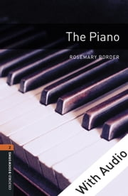 The Piano - With Audio, Oxford Bookworms Library ebook by Rosemary Border