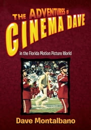 The Adventures of Cinema Dave in the Florida Motion Picture World ebook by Dave Montalbano