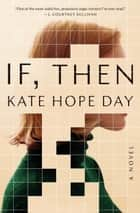 If, Then - A Novel ekitaplar by Kate Hope Day