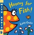 Hooray for Fish! ebook by Lucy Cousins, Lucy Cousins
