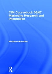 CIM Coursebook 06/07 Marketing Research and Information ebook by Matthew Housden