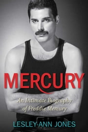 Mercury - An Intimate Biography of Freddie Mercury ebook by Lesley-Ann Jones
