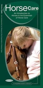 Horse Care - A Folding Pocket Guide to Horses & the Essentials of Horse Care ebook by James Kavanagh, Raymond Leung, Waterford Press