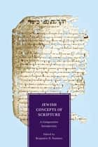 Jewish Concepts of Scripture ebook by Benjamin D. Sommer
