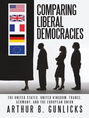 Comparing Liberal Democracies - The United States, United Kingdom, France, Germany, and the European Union ebook by Kobo.Web.Store.Products.Fields.ContributorFieldViewModel