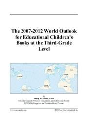 The 2007-2012 World Outlook for Educational Children's Books at the Third-Grade Level ebook by ICON Group International, Inc.