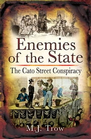 Enemies of the State - The Cato Street Conspiracy ebook by M.J.  Trow
