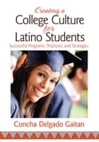 Creating a College Culture for Latino Students - Successful Programs, Practices, and Strategies ebook by Concha Delgado Gaitan