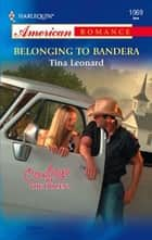 Belonging to Bandera (Mills & Boon American Romance) ebook by Tina Leonard