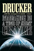 Managing in a Time of Great Change ebook by Peter Drucker