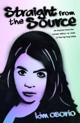 Straight from the Source - An Expose from the Former Editor in Chief of the Hip-Hop Bible ebook by Kim Osorio