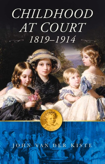 Childhood at Court 1819-1914 ebook by John Van der Kiste