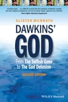 Dawkins' God - From The Selfish Gene to The God Delusion eBook by Alister E. McGrath