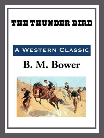The Thunder Bird ebook by B. M. Bower