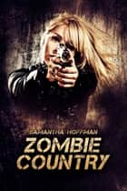 Zombie Country (Zombie Apocalypse #2) ebook by Samantha Hoffman