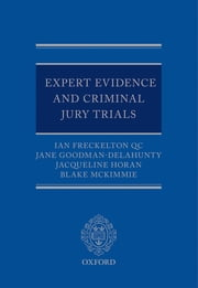 Expert Evidence and Criminal Jury Trials ebook by Ian Freckelton QC,Jane Goodman-Delahunty,Jacqueline Horan,Blake McKimmie