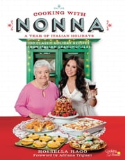 Cooking with Nonna: A Year of Italian Holidays - 130 Classic Holiday Recipes from Italian Grandmothers eBook by Rossella Rago, Adriana Trigiani