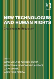 New Technologies and Human Rights - Challenges to Regulation ebook by Dr Lucas Lixinski,Mr Lúcio Tomé Féteira,Mr Mario Viola de Azevedo Cunha,Mr Norberto Nuno Gomes de Andrade