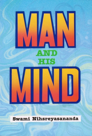 Man and His Mind ebook by Swami Nihsreyasananda