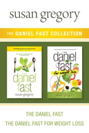 The Daniel Fast Collection: The Daniel Fast / The Daniel Fast for Weight Loss ebook by Susan Gregory