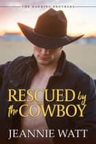 Rescued by the Cowboy ebook by Jeannie Watt