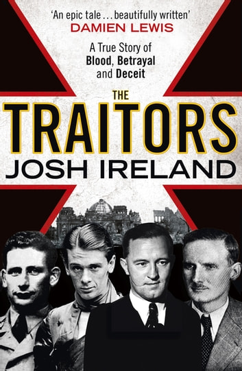 The Traitors - A True Story of Blood, Betrayal and Deceit ebook by Josh Ireland