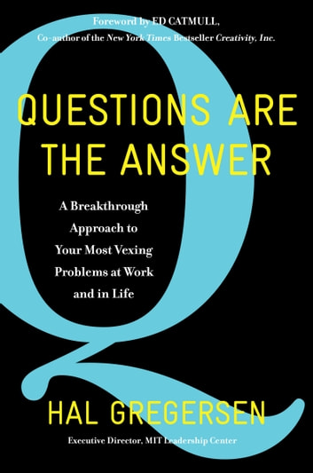 Questions Are the Answer - A Breakthrough Approach to Your Most Vexing Problems at Work and in Life ebook by Hal Gregersen