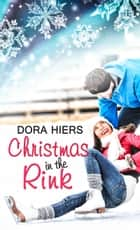 Christmas in the Rink ebook by Dora  Hiers