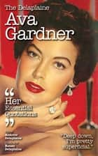 The Delaplaine AVA GARDNER - Her Essential Quotations ebook by Andrew Delaplaine